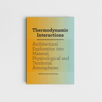 Thermodynamic Interactions. An Architectural Exploration into Physiological, Material, Territorial Atmospheres